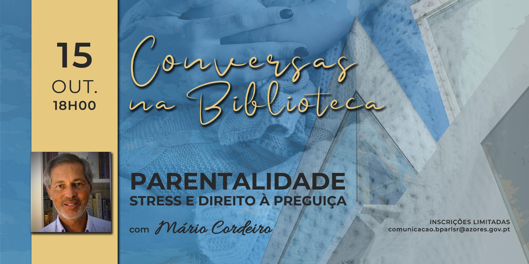 Conversas na Biblioteca – Parentalidade –  Stress e Direito à Preguiça, com Mário Cordeiro